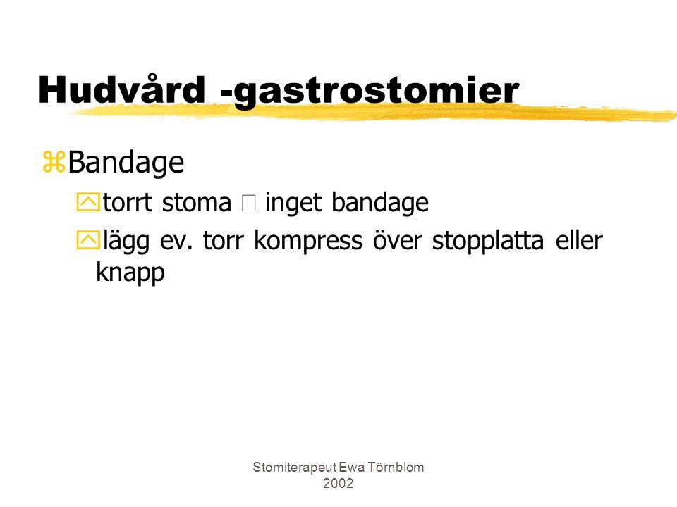Stomiterapeut Ewa Törnblom 2002 Hudvård -gastrostomier zBandage  torrt stoma  inget bandage ylägg ev. torr kompress över stopplatta eller knapp