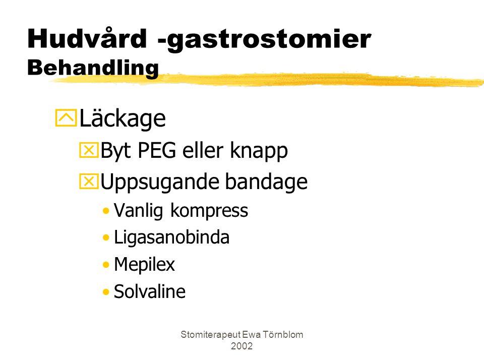 Stomiterapeut Ewa Törnblom 2002 Hudvård -gastrostomier Behandling yLäckage xByt PEG eller knapp xUppsugande bandage Vanlig kompress Ligasanobinda Mepi