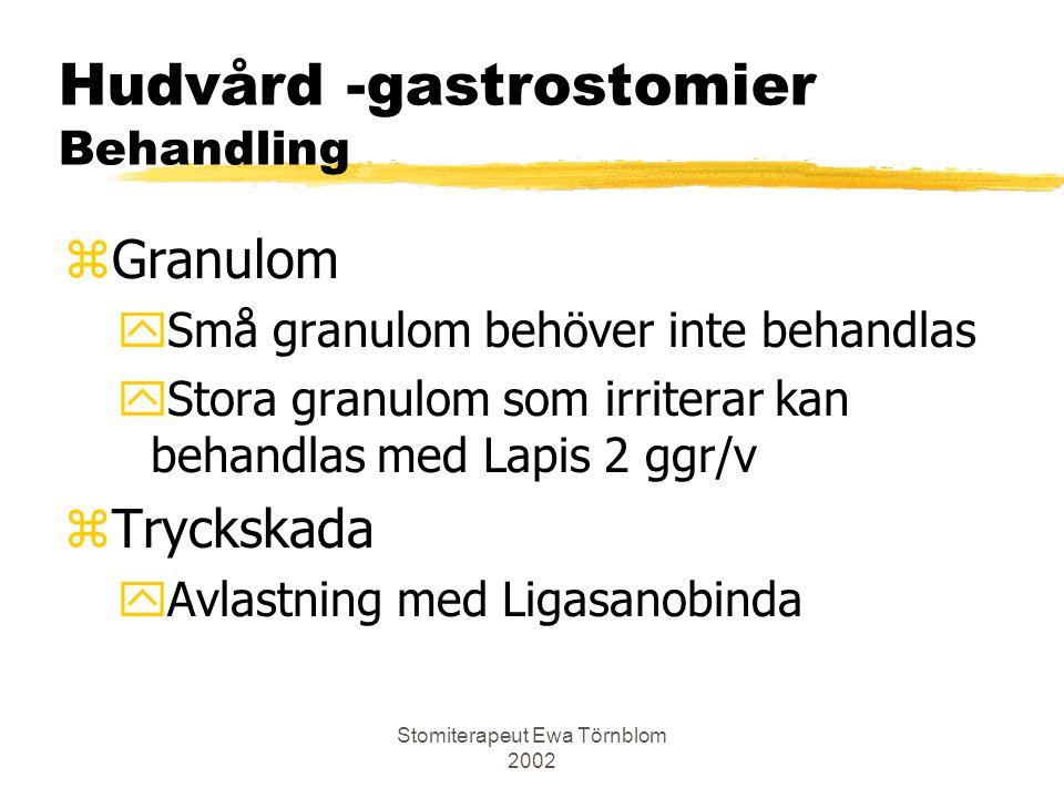 Stomiterapeut Ewa Törnblom 2002 Hudvård -gastrostomier Behandling zGranulom ySmå granulom behöver inte behandlas yStora granulom som irriterar kan beh
