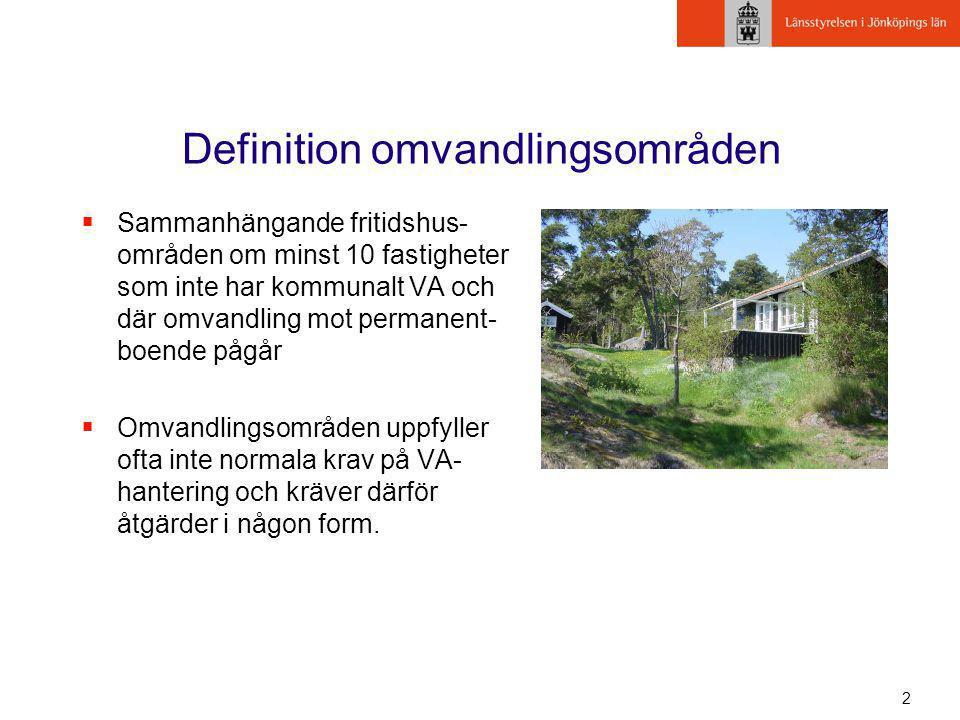 2 Definition omvandlingsområden  Sammanhängande fritidshus- områden om minst 10 fastigheter som inte har kommunalt VA och där omvandling mot permanen