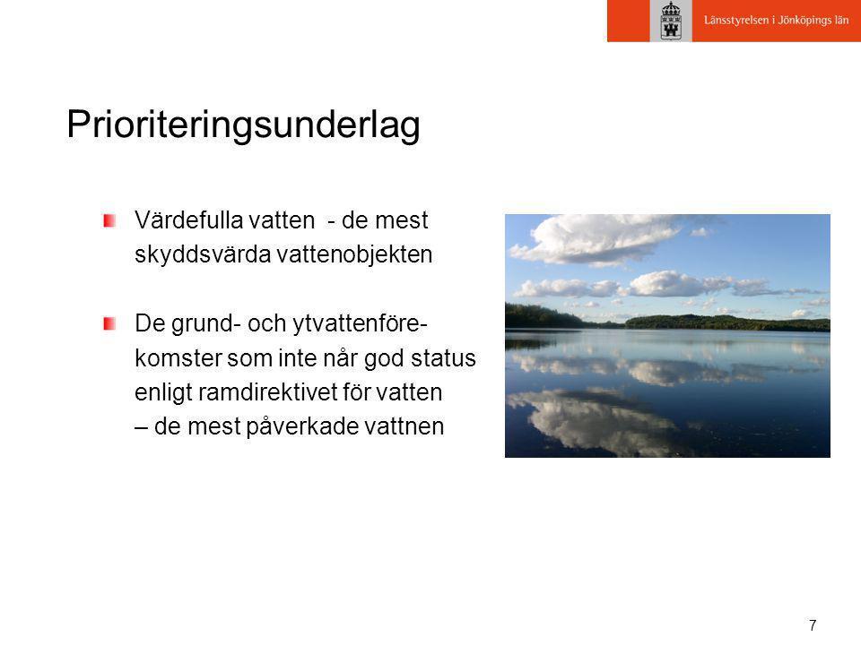 7 Prioriteringsunderlag Värdefulla vatten - de mest skyddsvärda vattenobjekten De grund- och ytvattenföre- komster som inte når god status enligt ramd