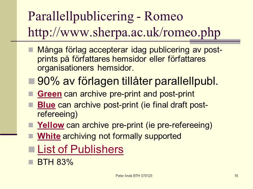 Peter linde BTH 07012518 Parallellpublicering - Romeo http://www.sherpa.ac.uk/romeo.php Många förlag accepterar idag publicering av post- prints på författares hemsidor eller författares organisationers hemsidor.