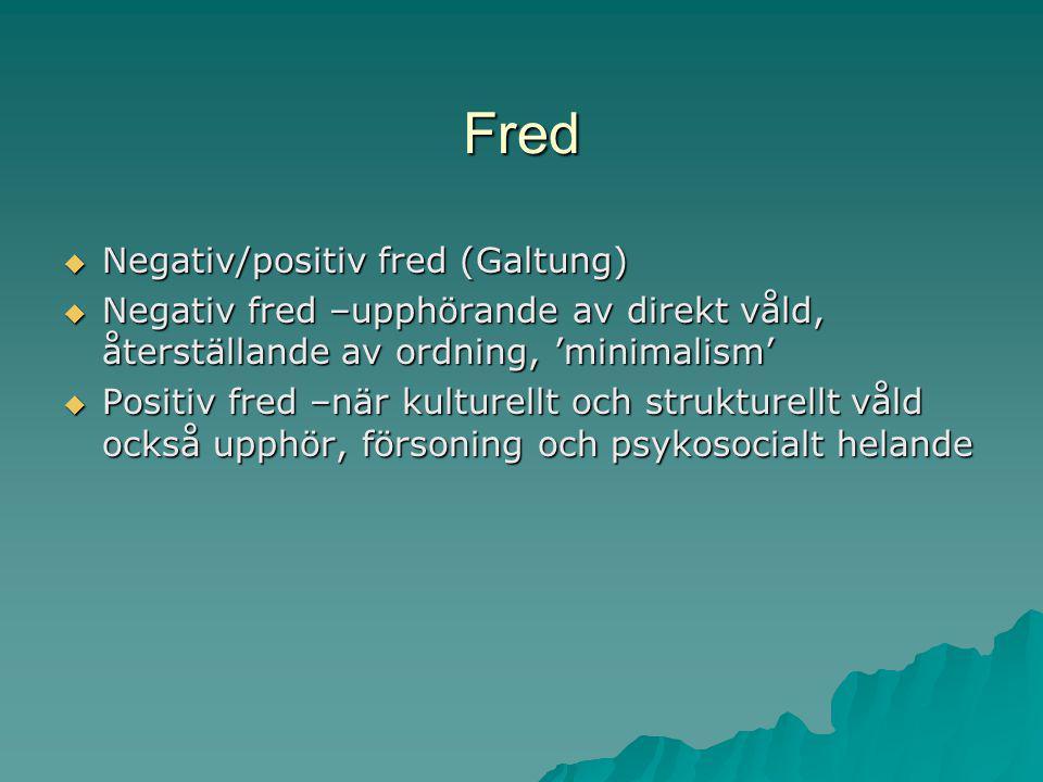 Fred  Negativ/positiv fred (Galtung)  Negativ fred –upphörande av direkt våld, återställande av ordning, 'minimalism'  Positiv fred –när kulturellt