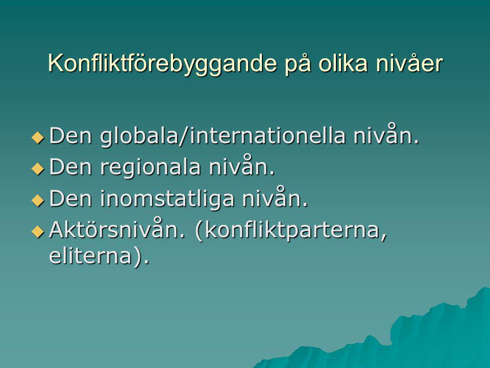 Konfliktförebyggande på olika nivåer  Den globala/internationella nivån.  Den regionala nivån.  Den inomstatliga nivån.  Aktörsnivån. (konfliktpar