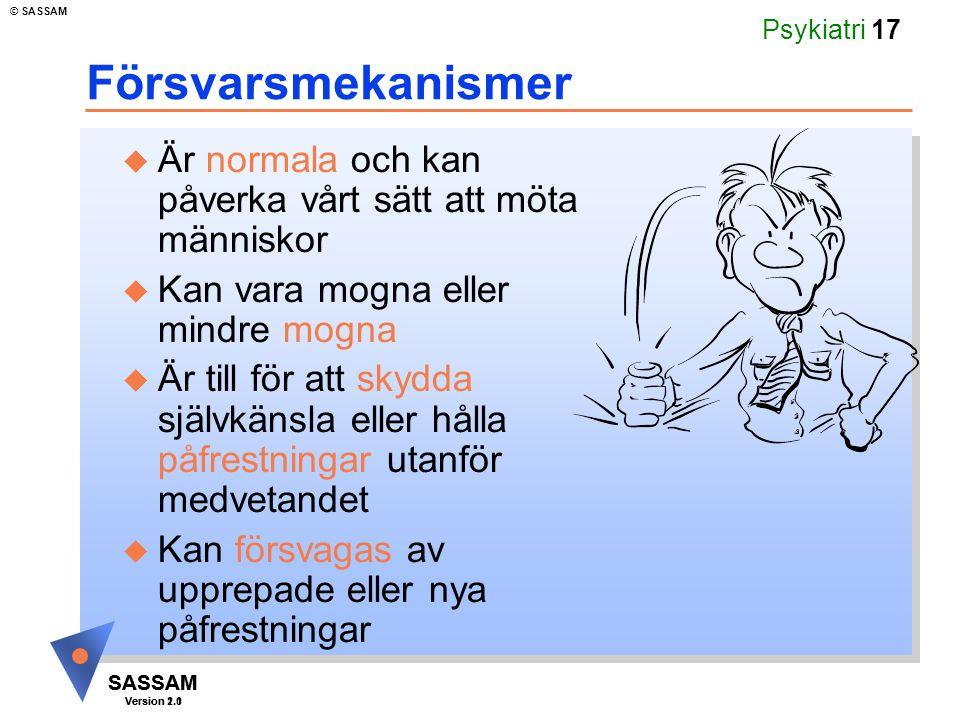 SASSAM Version 1.1 © SASSAM SASSAM Version 2.0 Psykiatri 17 Försvarsmekanismer u Är normala och kan påverka vårt sätt att möta människor u Kan vara mo