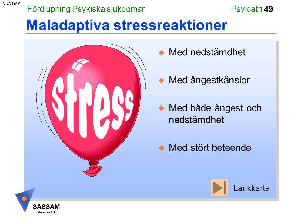 SASSAM Version 1.1 © SASSAM SASSAM Version 2.0 Psykiatri 49 Maladaptiva stressreaktioner u Med nedstämdhet u Med ångestkänslor u Med både ångest och n