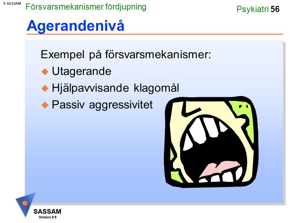 SASSAM Version 1.1 © SASSAM SASSAM Version 2.0 Psykiatri 56 Agerandenivå Exempel på försvarsmekanismer: u Utagerande u Hjälpavvisande klagomål u Passi