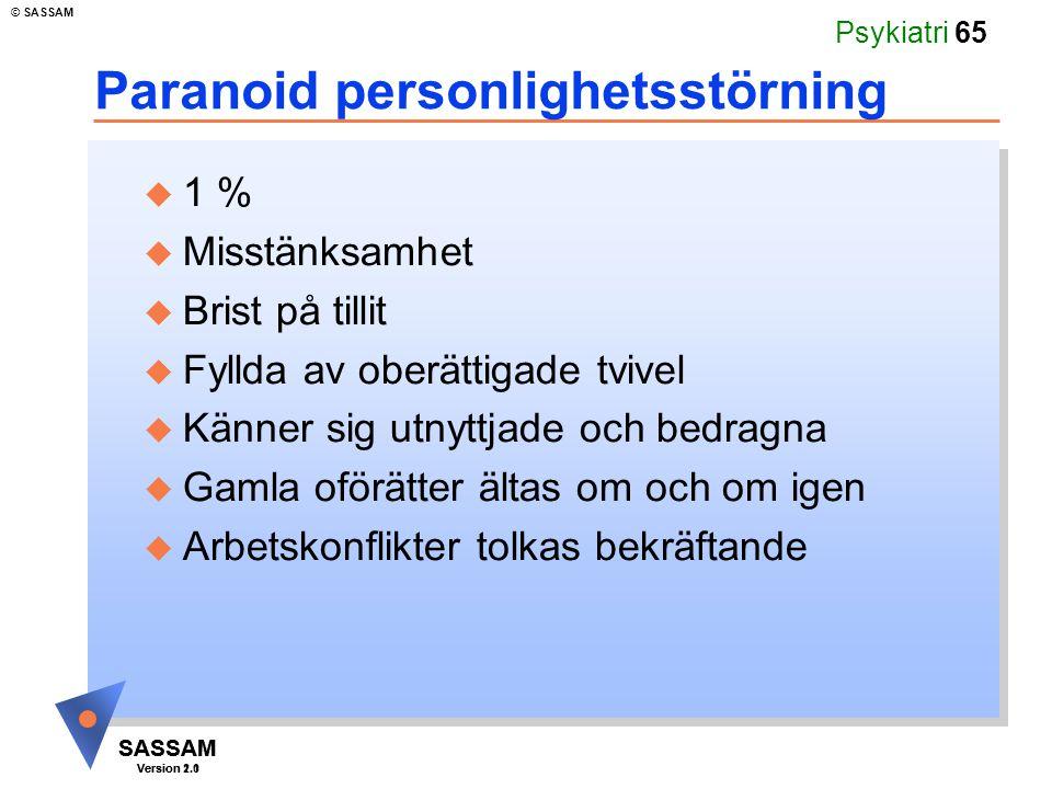 SASSAM Version 1.1 © SASSAM SASSAM Version 2.0 Psykiatri 65 Paranoid personlighetsstörning u 1 % u Misstänksamhet u Brist på tillit u Fyllda av oberät