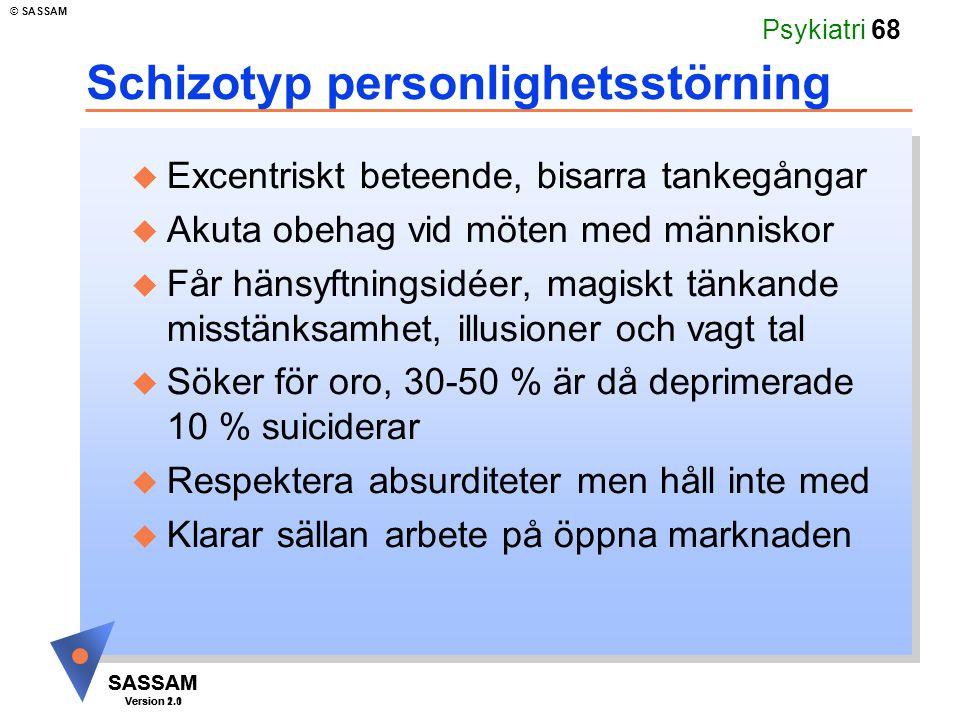 SASSAM Version 1.1 © SASSAM SASSAM Version 2.0 Psykiatri 68 Schizotyp personlighetsstörning u Excentriskt beteende, bisarra tankegångar u Akuta obehag