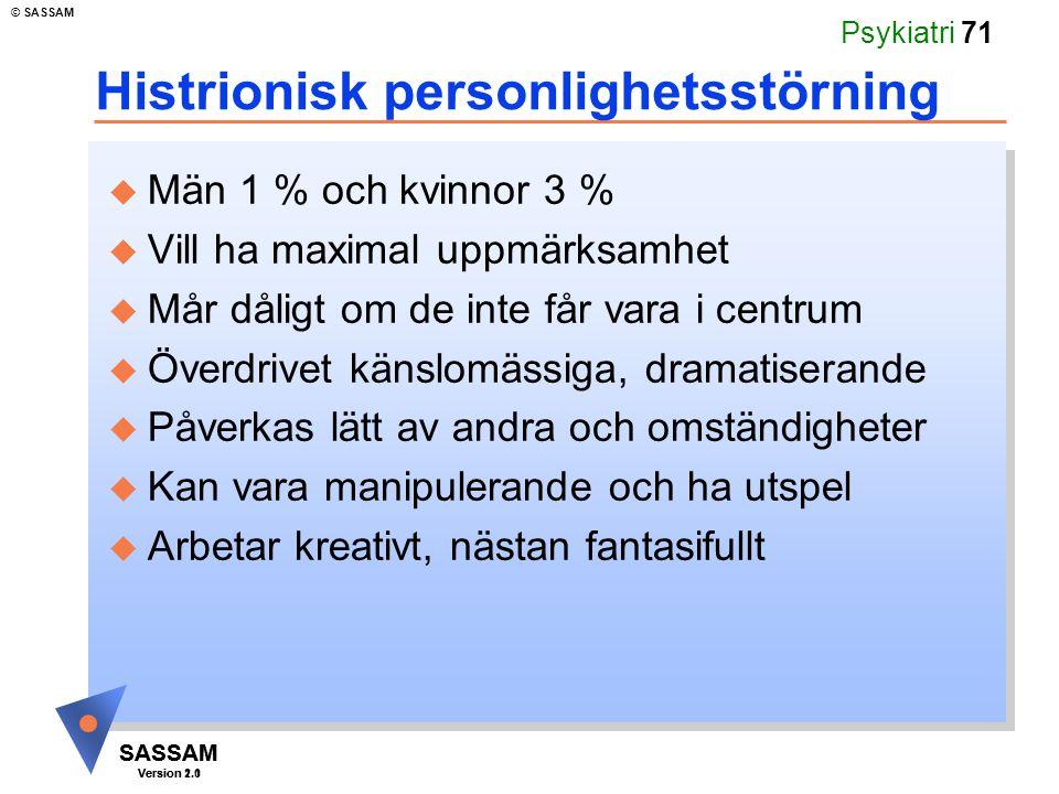 SASSAM Version 1.1 © SASSAM SASSAM Version 2.0 Psykiatri 71 Histrionisk personlighetsstörning u Män 1 % och kvinnor 3 % u Vill ha maximal uppmärksamhe