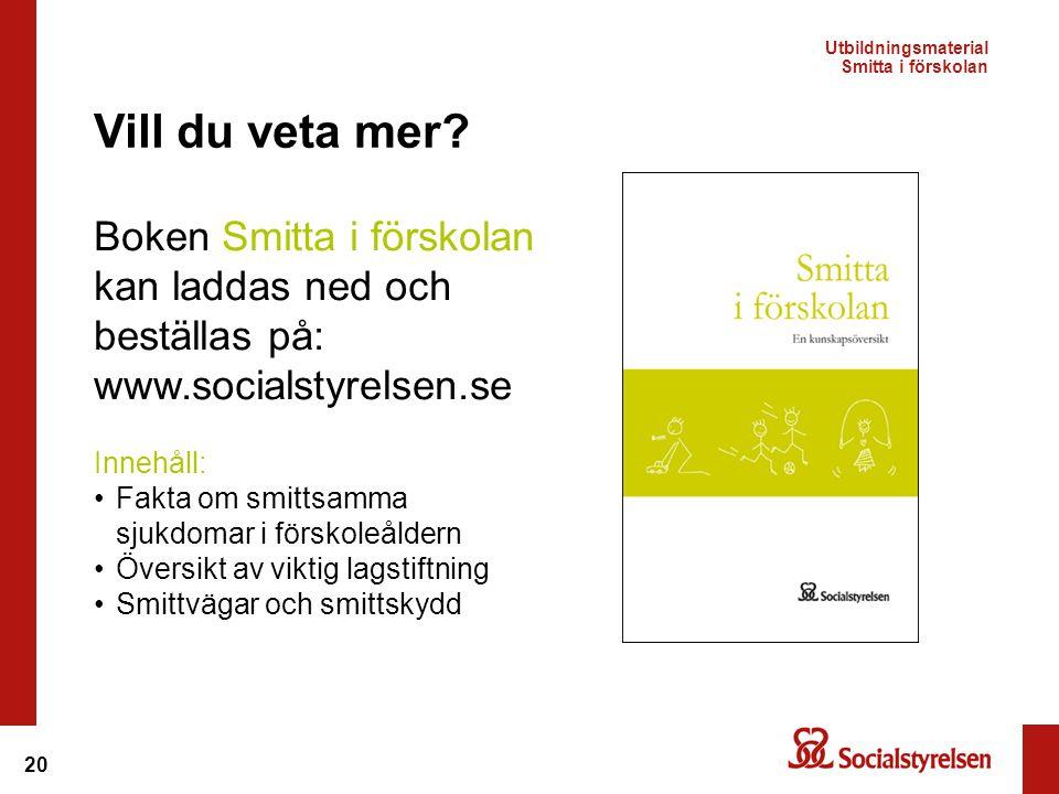 20 Boken Smitta i förskolan kan laddas ned och beställas på: www.socialstyrelsen.se Vill du veta mer.