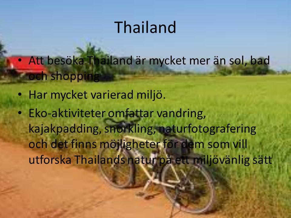 Thailand Att besöka Thailand är mycket mer än sol, bad och shopping Har mycket varierad miljö. Eko-aktiviteter omfattar vandring, kajakpadding, snorkl