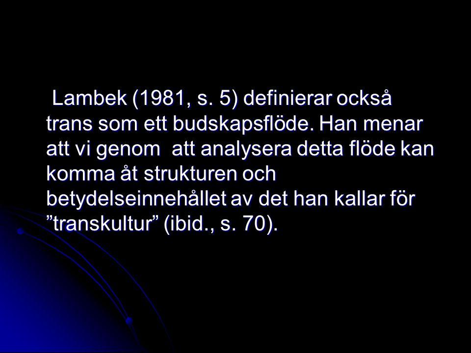 Lambek (1981, s. 5) definierar också trans som ett budskapsflöde. Han menar att vi genom att analysera detta flöde kan komma åt strukturen och betydel