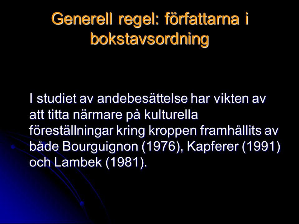 Generell regel: författarna i bokstavsordning I studiet av andebesättelse har vikten av att titta närmare på kulturella föreställningar kring kroppen framhållits av både Bourguignon (1976), Kapferer (1991) och Lambek (1981).