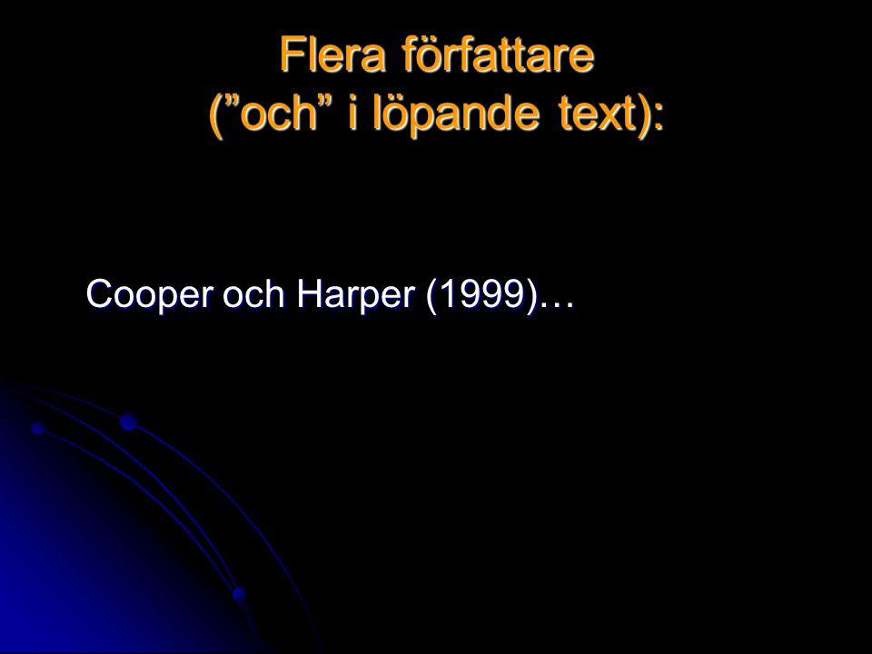 Flera författare ( och i löpande text): Cooper och Harper (1999)…