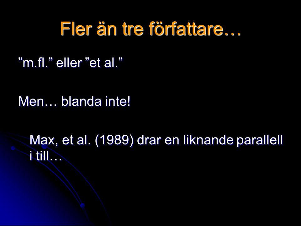 """Fler än tre författare… """"m.fl."""" eller """"et al."""" Men… blanda inte! Max, et al. (1989) drar en liknande parallell i till…"""