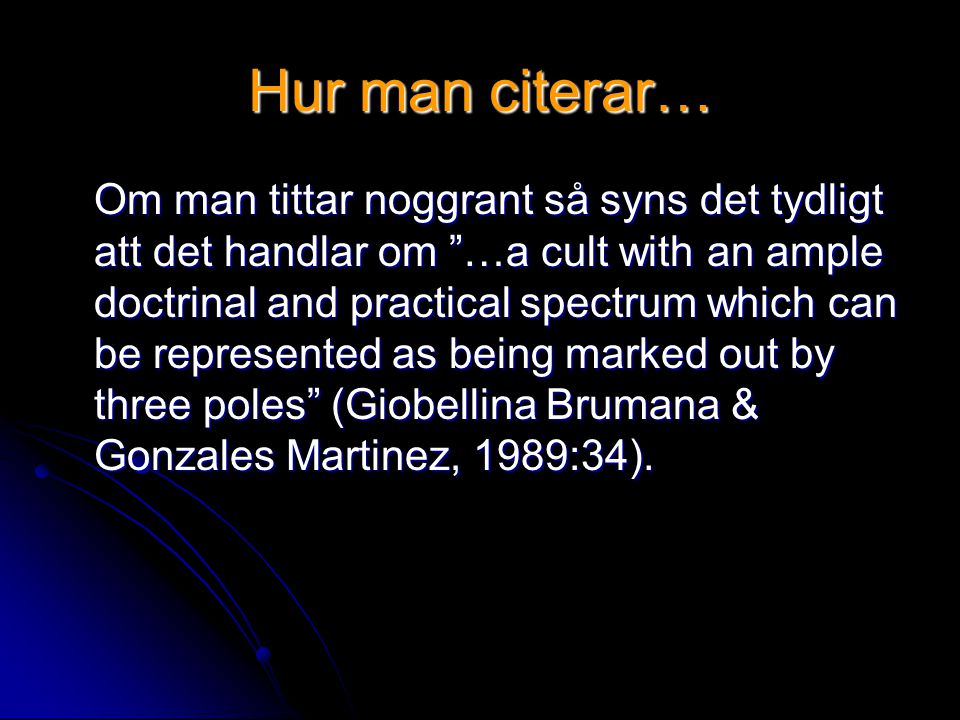 Hur man citerar… Om man tittar noggrant så syns det tydligt att det handlar om …a cult with an ample doctrinal and practical spectrum which can be represented as being marked out by three poles (Giobellina Brumana & Gonzales Martinez, 1989:34).