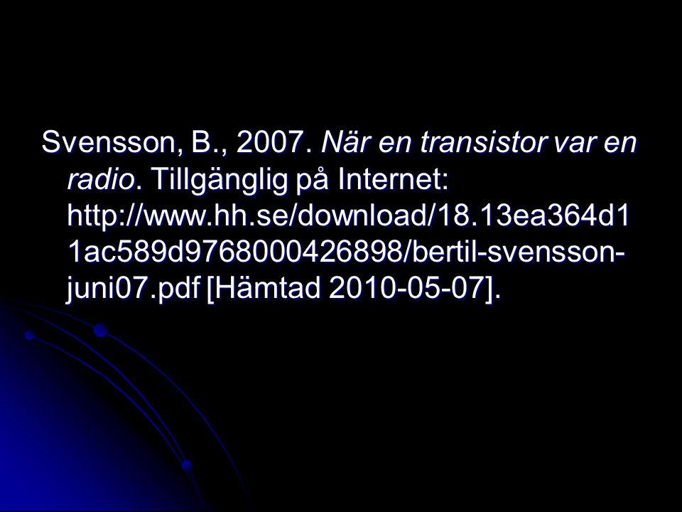 Svensson, B., 2007. När en transistor var en radio. Tillgänglig på Internet: http://www.hh.se/download/18.13ea364d1 1ac589d9768000426898/bertil-svenss