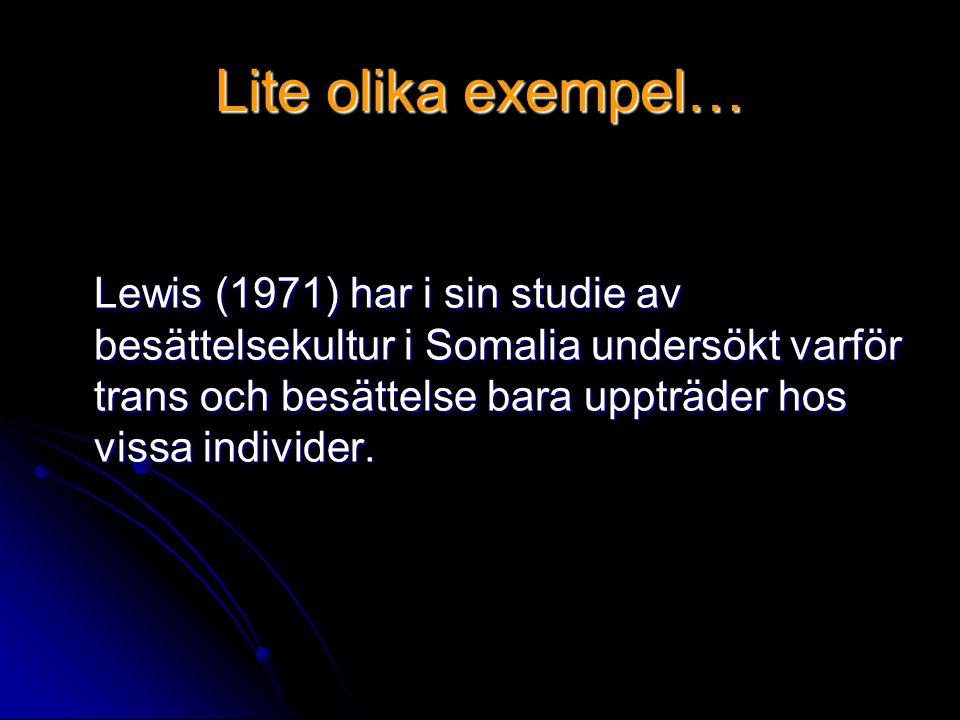 Lite olika exempel… Lewis (1971) har i sin studie av besättelsekultur i Somalia undersökt varför trans och besättelse bara uppträder hos vissa individ