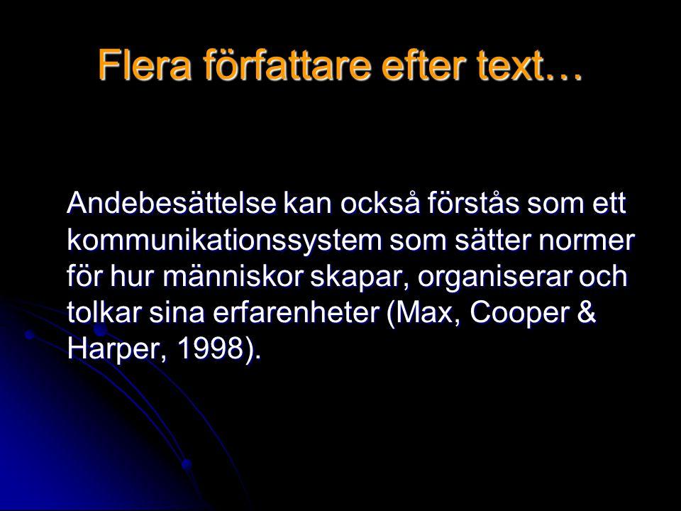Flera författare efter text… Andebesättelse kan också förstås som ett kommunikationssystem som sätter normer för hur människor skapar, organiserar och tolkar sina erfarenheter (Max, Cooper & Harper, 1998).