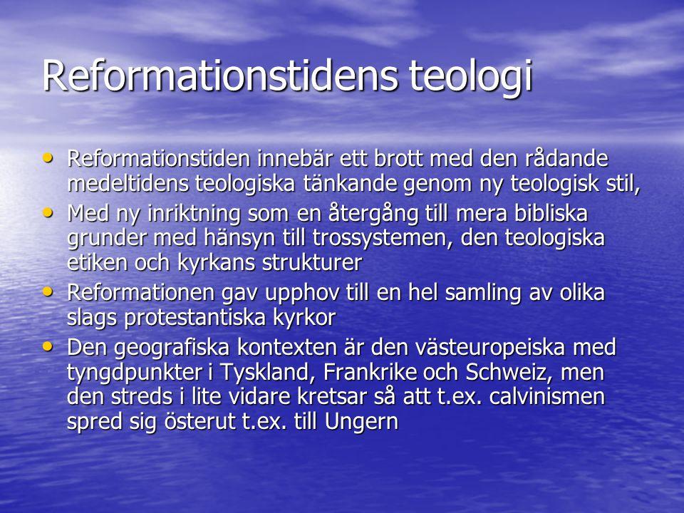 Reformationstidens teologi Reformationstiden innebär ett brott med den rådande medeltidens teologiska tänkande genom ny teologisk stil, Reformationstiden innebär ett brott med den rådande medeltidens teologiska tänkande genom ny teologisk stil, Med ny inriktning som en återgång till mera bibliska grunder med hänsyn till trossystemen, den teologiska etiken och kyrkans strukturer Med ny inriktning som en återgång till mera bibliska grunder med hänsyn till trossystemen, den teologiska etiken och kyrkans strukturer Reformationen gav upphov till en hel samling av olika slags protestantiska kyrkor Reformationen gav upphov till en hel samling av olika slags protestantiska kyrkor Den geografiska kontexten är den västeuropeiska med tyngdpunkter i Tyskland, Frankrike och Schweiz, men den streds i lite vidare kretsar så att t.ex.