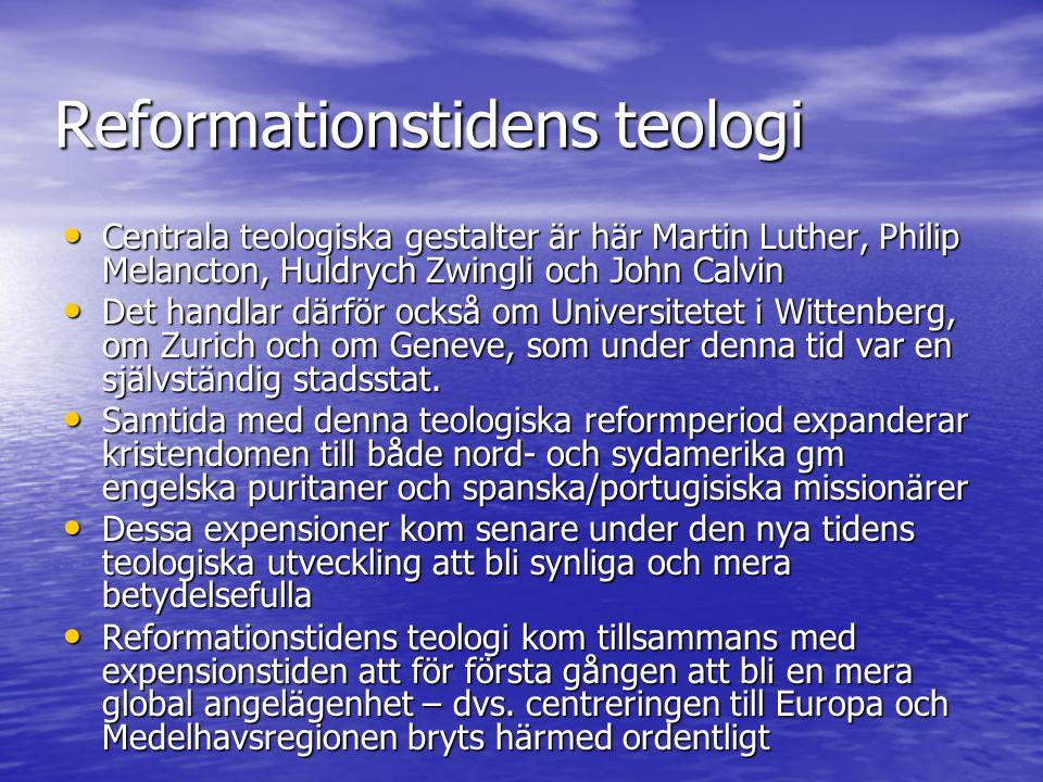Reformationstidens teologi Centrala teologiska gestalter är här Martin Luther, Philip Melancton, Huldrych Zwingli och John Calvin Centrala teologiska