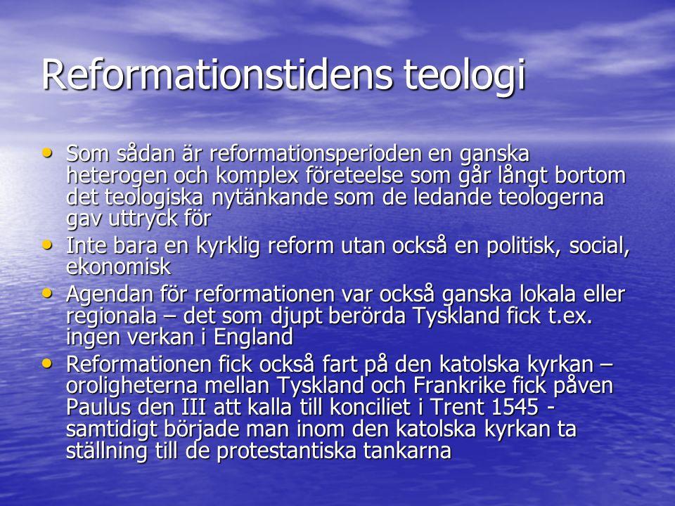 Reformationstidens teologi Som sådan är reformationsperioden en ganska heterogen och komplex företeelse som går långt bortom det teologiska nytänkande som de ledande teologerna gav uttryck för Som sådan är reformationsperioden en ganska heterogen och komplex företeelse som går långt bortom det teologiska nytänkande som de ledande teologerna gav uttryck för Inte bara en kyrklig reform utan också en politisk, social, ekonomisk Inte bara en kyrklig reform utan också en politisk, social, ekonomisk Agendan för reformationen var också ganska lokala eller regionala – det som djupt berörda Tyskland fick t.ex.