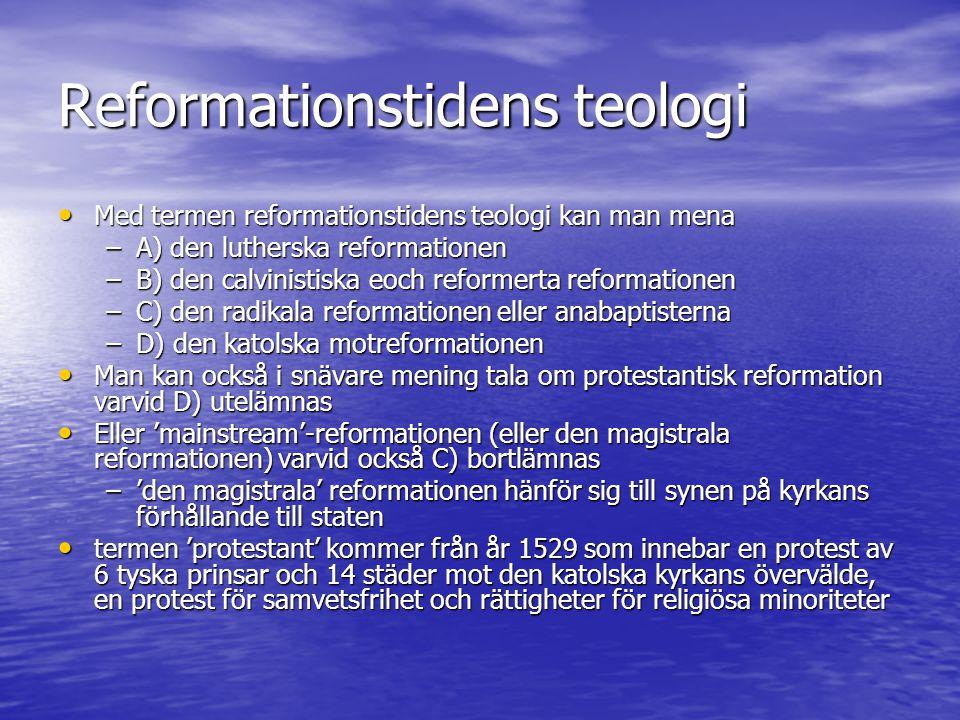 Reformationstidens teologi Med termen reformationstidens teologi kan man mena Med termen reformationstidens teologi kan man mena –A) den lutherska ref