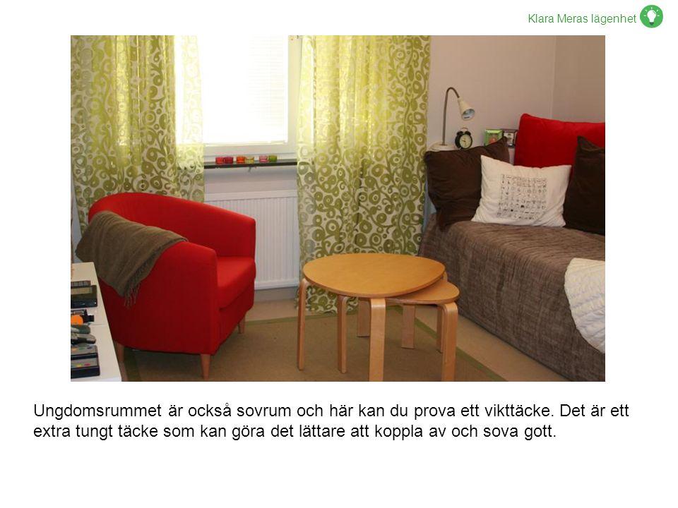 Klara Meras lägenhet Ungdomsrummet är också sovrum och här kan du prova ett vikttäcke. Det är ett extra tungt täcke som kan göra det lättare att koppl