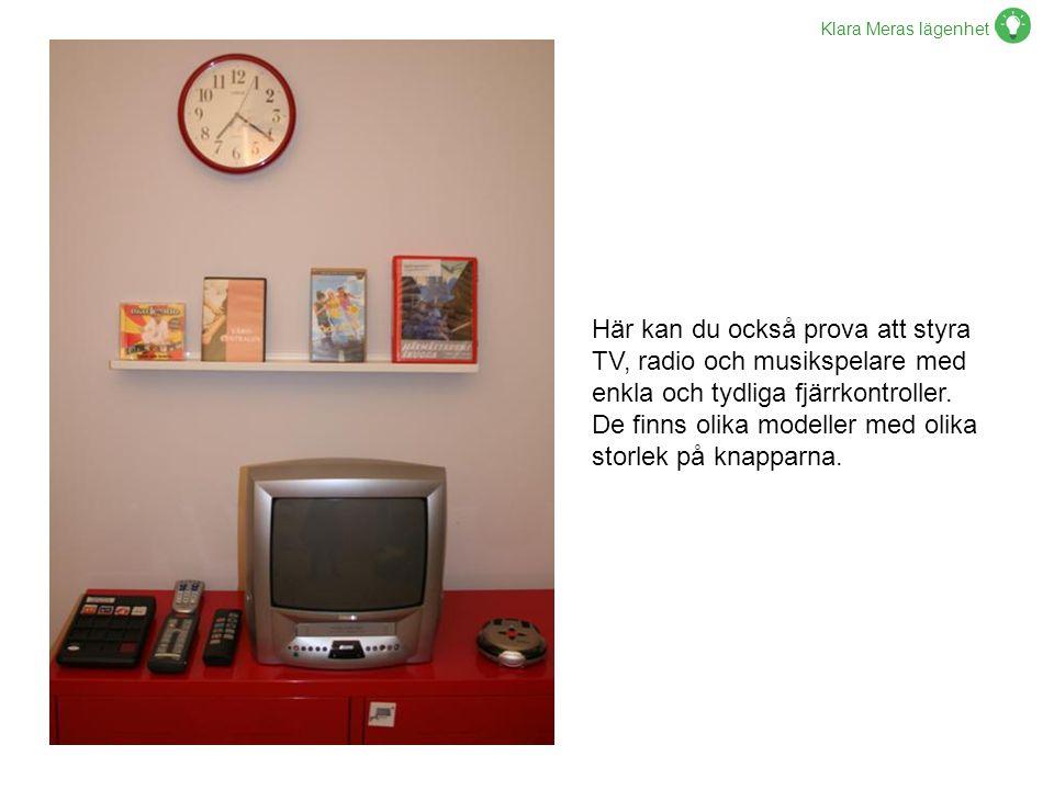 Klara Meras lägenhet Här kan du också prova att styra TV, radio och musikspelare med enkla och tydliga fjärrkontroller. De finns olika modeller med ol