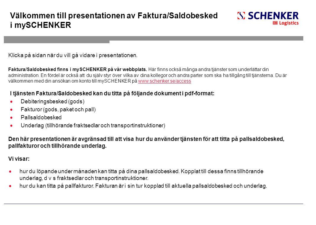 Välkommen till presentationen av Faktura/Saldobesked i mySCHENKER I tjänsten Faktura/Saldobesked kan du titta på följande dokument i pdf-format:  Deb