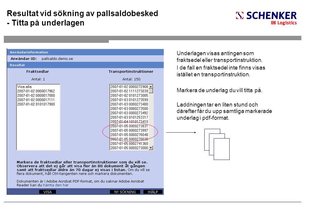 Resultat vid sökning av pallsaldobesked - Titta på underlagen Underlagen visas antingen som fraktsedel eller transportinstruktion. I de fall en frakts