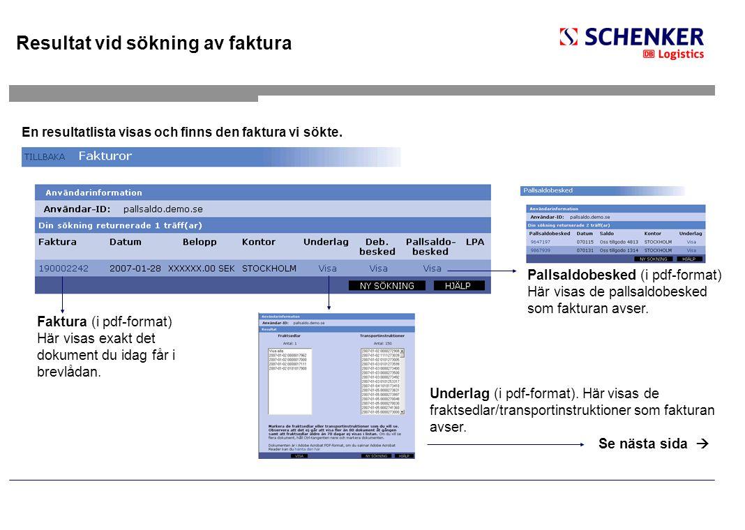 Resultat vid sökning av faktura En resultatlista visas och finns den faktura vi sökte. Faktura (i pdf-format) Här visas exakt det dokument du idag får