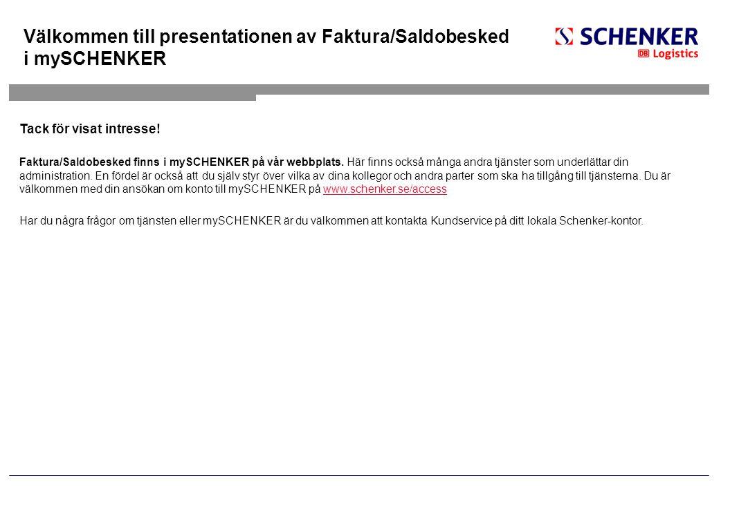 Välkommen till presentationen av Faktura/Saldobesked i mySCHENKER Tack för visat intresse! Faktura/Saldobesked finns i mySCHENKER på vår webbplats. Hä