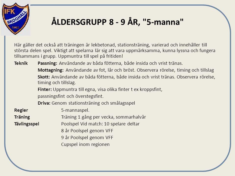 ÅLDERSGRUPP 8 - 9 ÅR, 5-manna Här gäller det också att träningen är lekbetonad, stationsträning, varierad och innehåller till största delen spel.