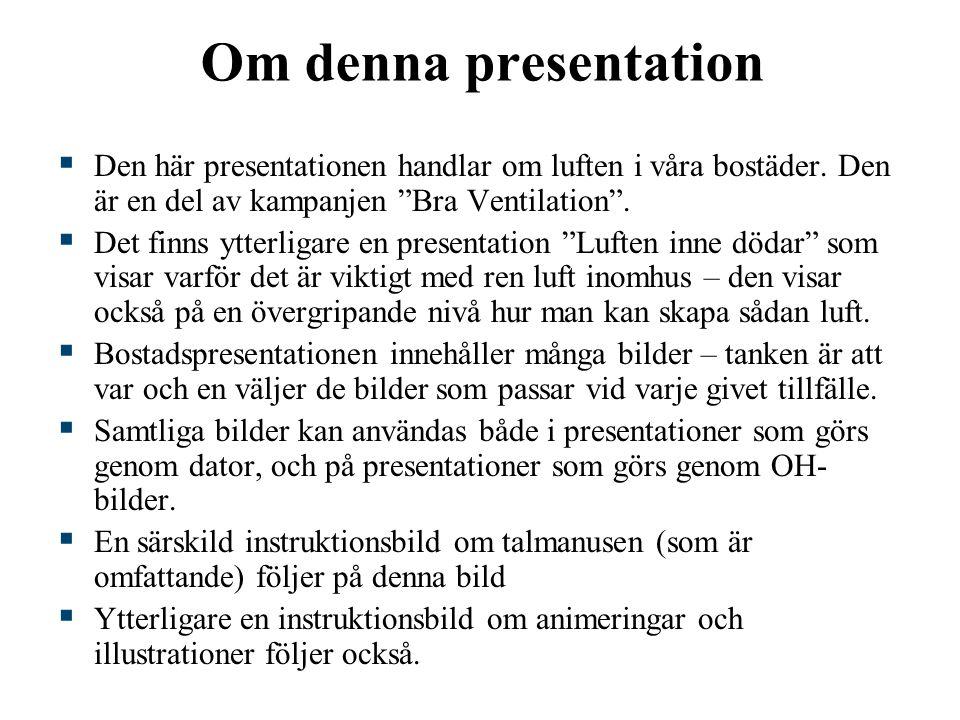 """Om denna presentation  Den här presentationen handlar om luften i våra bostäder. Den är en del av kampanjen """"Bra Ventilation"""".  Det finns ytterligar"""