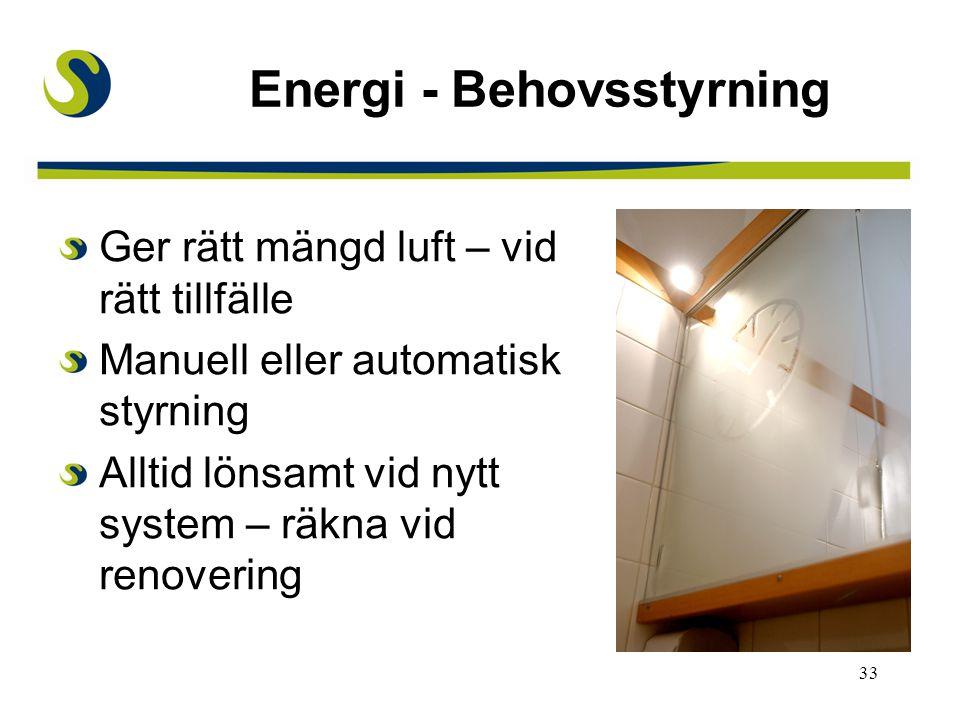 33 Energi - Behovsstyrning Ger rätt mängd luft – vid rätt tillfälle Manuell eller automatisk styrning Alltid lönsamt vid nytt system – räkna vid renov