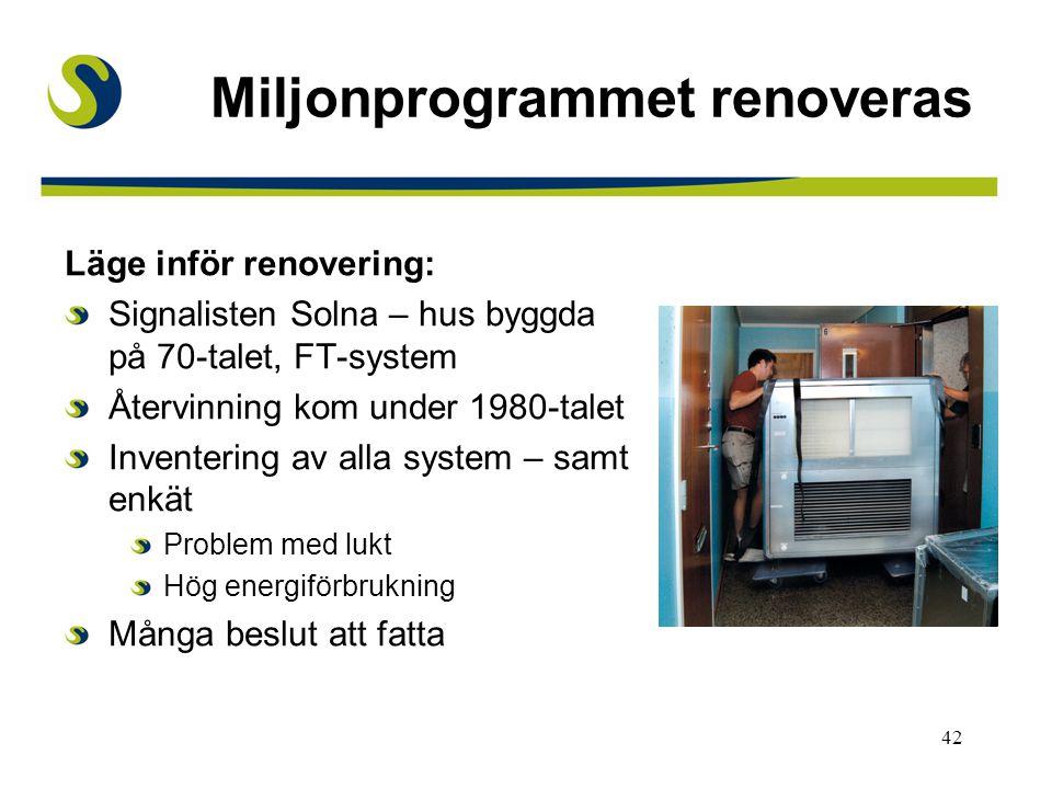 42 Miljonprogrammet renoveras Läge inför renovering: Signalisten Solna – hus byggda på 70-talet, FT-system Återvinning kom under 1980-talet Inventerin
