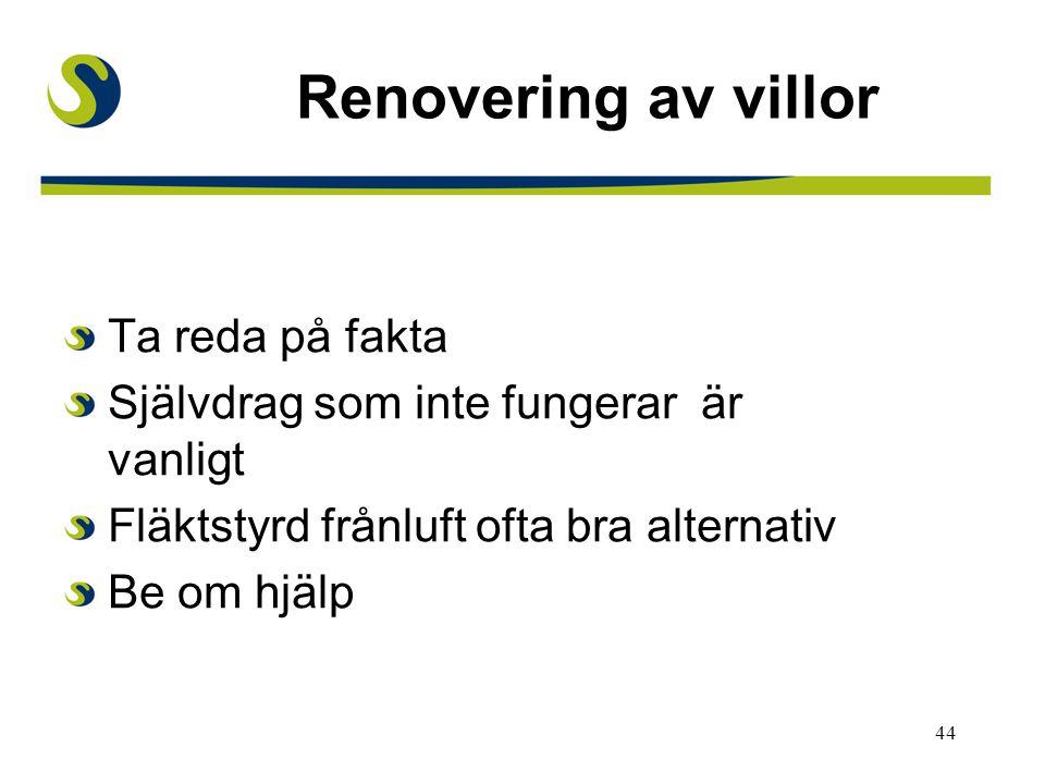 45 Checklista vid renovering Mål Vad behöver åtgärdas (drag, lukt, fukt, radon) Har boende problem med astma/allergi.