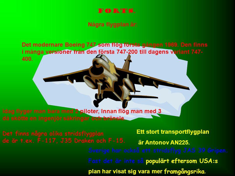 Forts. Det finns några olika stridsflygplan de är t.ex. F-117, J35 Draken och F-15. Sverige har också ett stridsflyg JAS 39 Gripen. Fast det är inte s
