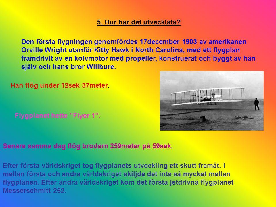 5. Hur har det utvecklats? Den första flygningen genomfördes 17december 1903 av amerikanen Orville Wright utanför Kitty Hawk i North Carolina, med ett