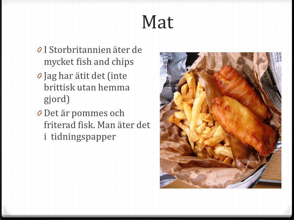 Mat 0 I Storbritannien äter de mycket fish and chips 0 Jag har ätit det (inte brittisk utan hemma gjord) 0 Det är pommes och friterad fisk. Man äter d