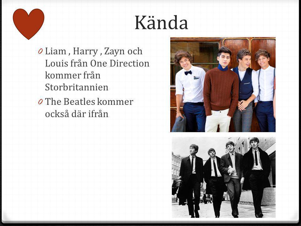 Kända 0 Liam, Harry, Zayn och Louis från One Direction kommer från Storbritannien 0 The Beatles kommer också där ifrån