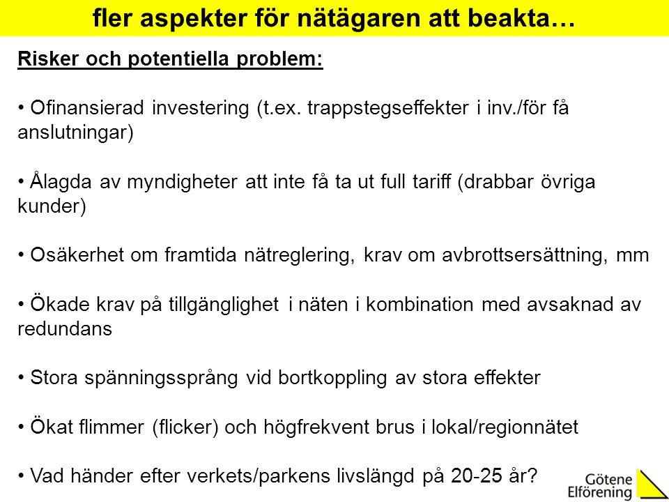 Risker och potentiella problem: Ofinansierad investering (t.ex. trappstegseffekter i inv./för få anslutningar) Ålagda av myndigheter att inte få ta ut