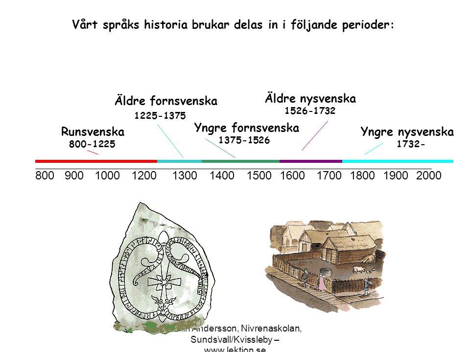 Malin Andersson, Nivrenaskolan, Sundsvall/Kvissleby – www.lektion.se Runsvenska ca 800-1225 Under runsvensk tid användes svenska I skrift för första gången.