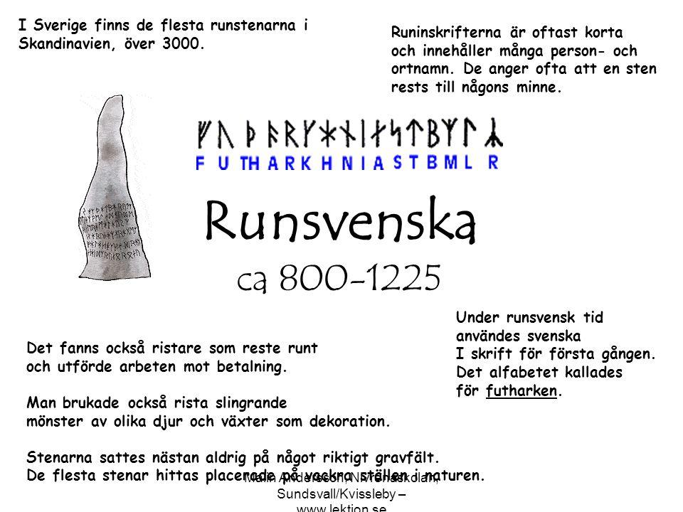 Malin Andersson, Nivrenaskolan, Sundsvall/Kvissleby – www.lektion.se Runsvenska ca 800-1225 Under runsvensk tid användes svenska I skrift för första g