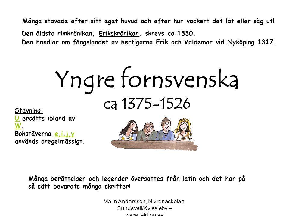 Malin Andersson, Nivrenaskolan, Sundsvall/Kvissleby – www.lektion.se Äldre nysvenska 1526-1732 1526 publicerades Nya Testamentet, Men kom ut 1541 med Gustav Vasas bibel.