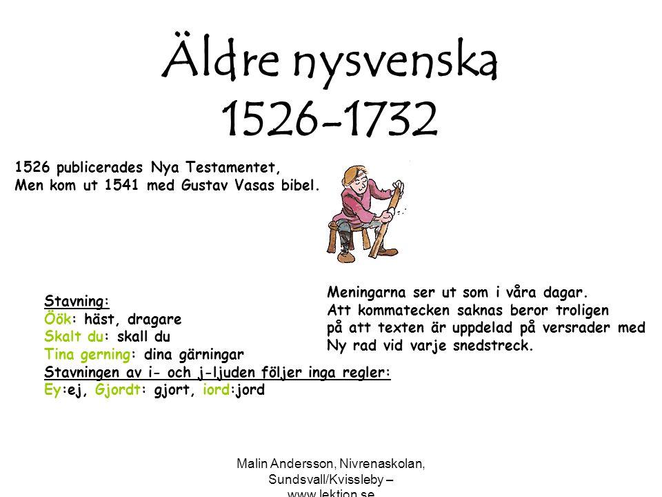 Malin Andersson, Nivrenaskolan, Sundsvall/Kvissleby – www.lektion.se Äldre nysvenska 1526-1732 1526 publicerades Nya Testamentet, Men kom ut 1541 med
