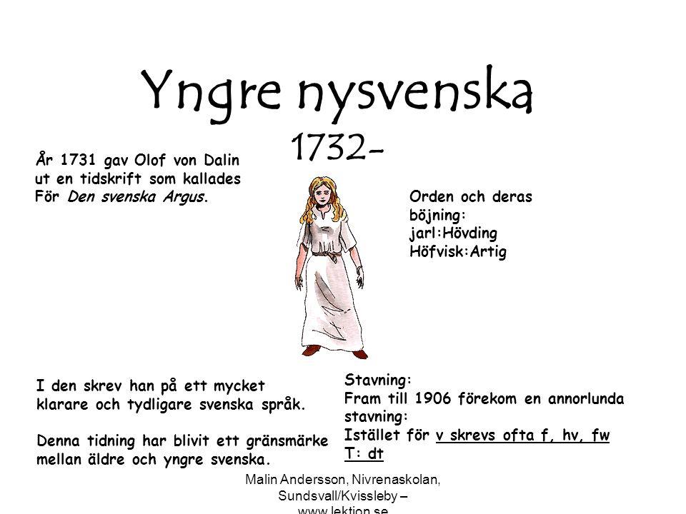 Malin Andersson, Nivrenaskolan, Sundsvall/Kvissleby – www.lektion.se Yngre nysvenska 1732- År 1731 gav Olof von Dalin ut en tidskrift som kallades För