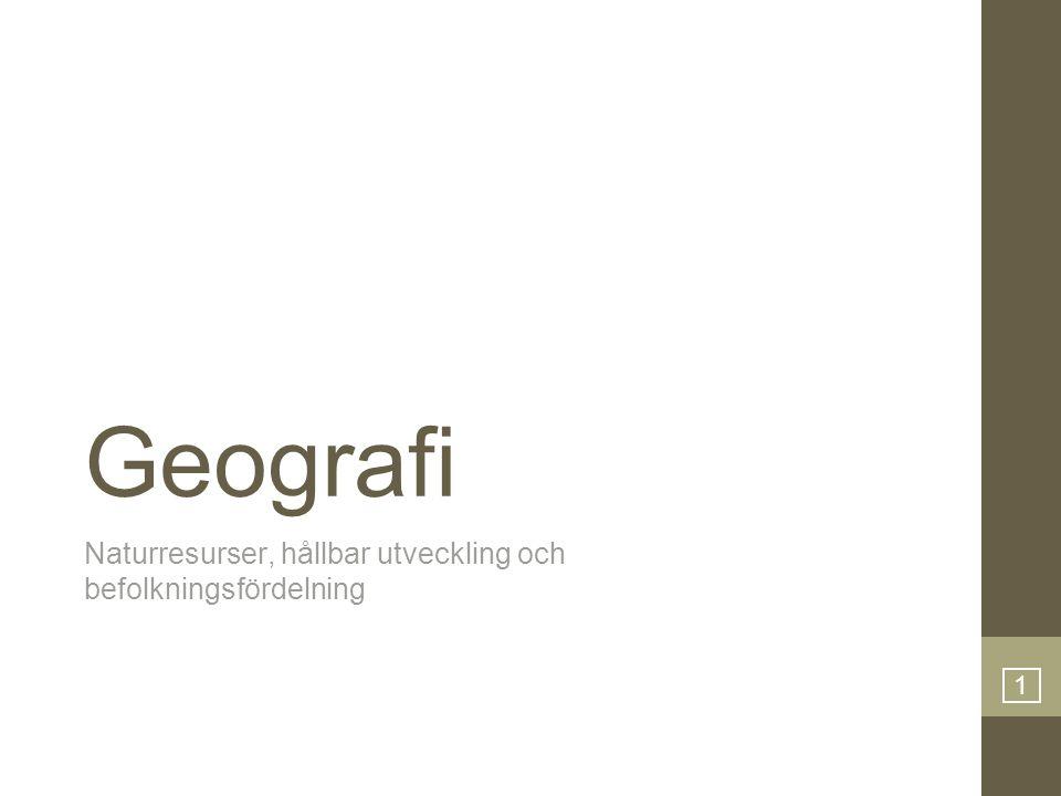 1 Geografi Naturresurser, hållbar utveckling och befolkningsfördelning